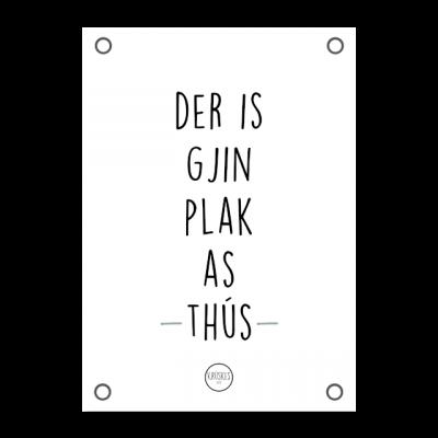 Tuinposter Der is Gjin Plak As Thús - Krúskes